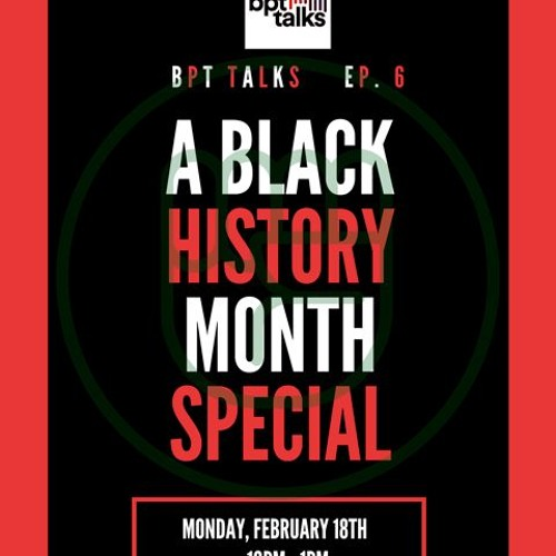 BPTTalks Black History Month  Special Episode - 2 17 19