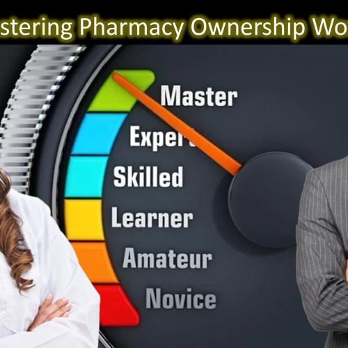 Mastering Pharmacy Ownership Workshop - PPN Episode 769