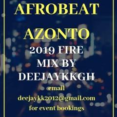 🔥AFROBEAT AZONTO 2019 FIRE MIX BY DEEJAYKKGH🔥