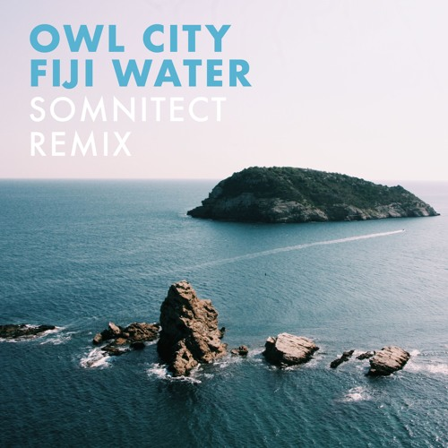 Owl City - Fiji Water (SOMNITECT Remix) by SOMNITECT   Free