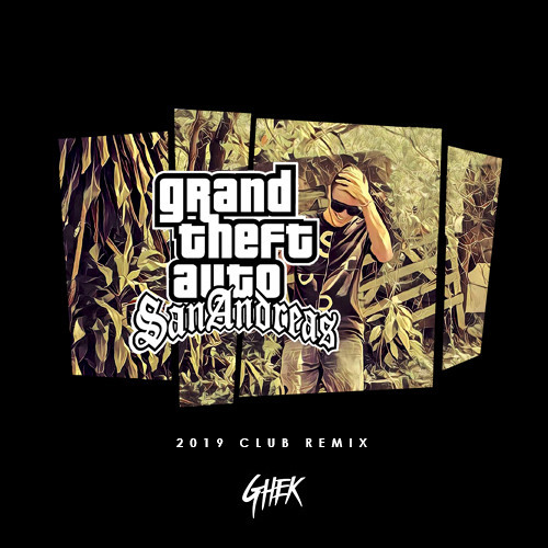 GTA San Andreas (Ghek's 2019 Club Remix) (No Vocal) FREE DOWNLOAD
