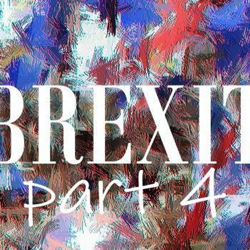 BREXIT Playlist! Part Four