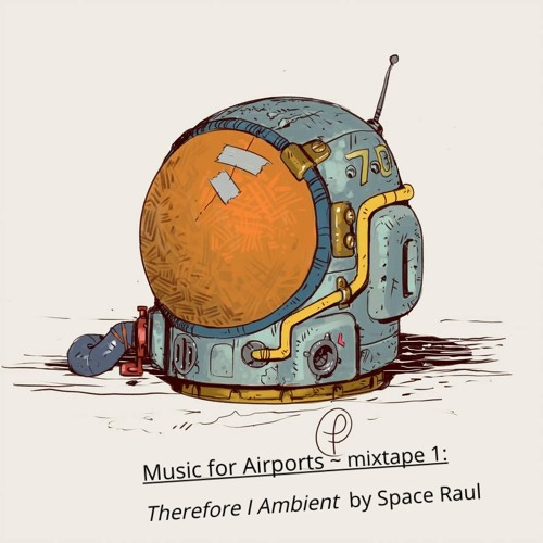 Music for Airports ~ mixtape 1 ~ Therefore I Ambient by Space Raul