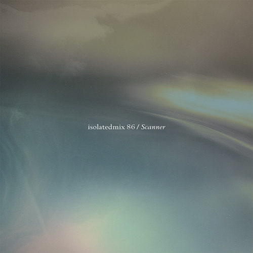 isolatedmix 86 - Scanner: The Night You Dreamt by