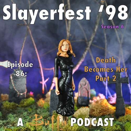 Ep 86: Death Becomes Her Part 2