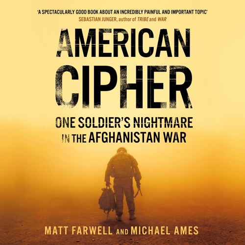 American Cipher: One Soldier's Nightmare in the Afghanistan War by Matt Farwell and Michael Ames