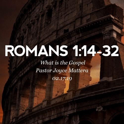 02.17.19 - Romans 1:14-32 - What is the Gospel - Pastor Joyce Mattera
