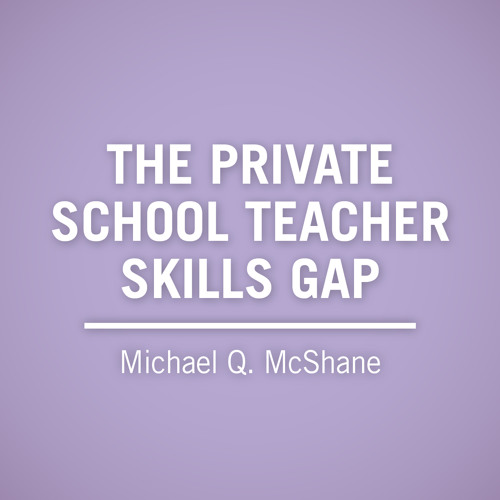 Ep. 101: The Private School Teacher Skills Gap with Mike McShane