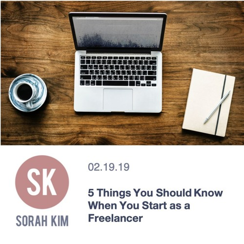 Blog // 2.19.19 - 5 Things To Know When You Start as a Freelancer