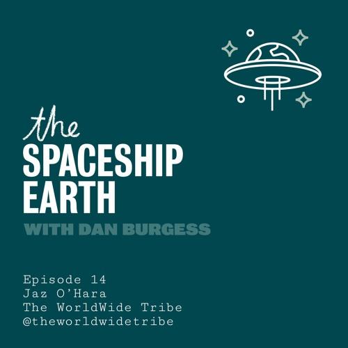 The SpaceShip Earth Episode 14 - Jaz O'Hara  - The WorldWide Tribe