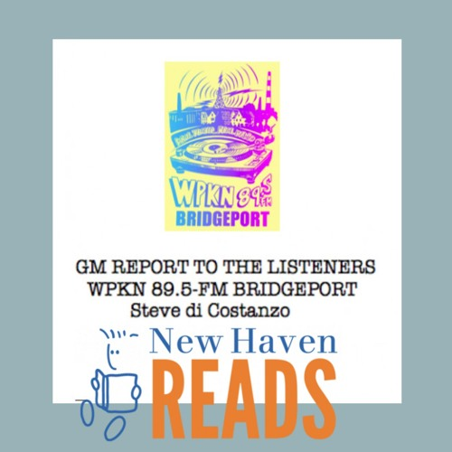 New Haven Reads on WPKN's GM Report to the Listeners