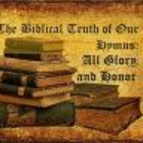 The Biblical Truth Of Our Hymns. All Glory And Honor