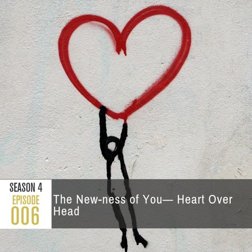 Season 4 Episode 006 - The New-ness of You: Heart Over Head