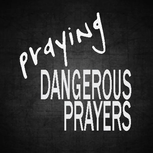 Praying Dangerous Prayers
