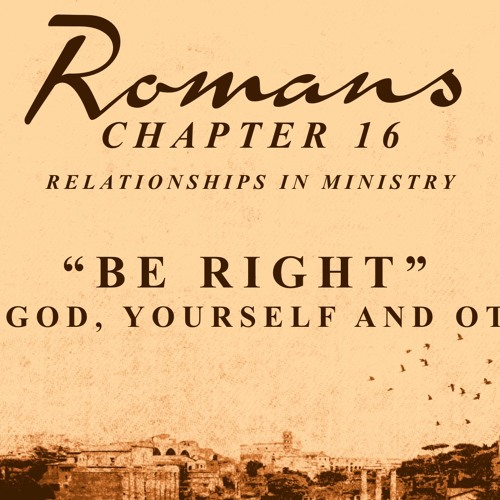 Romans 16 - Be right with God, yourself and with others - 17th Feb 2019 AM - Pastor Nick Serb