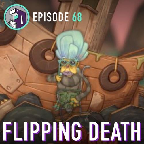 Episode 68 - Flipping Death