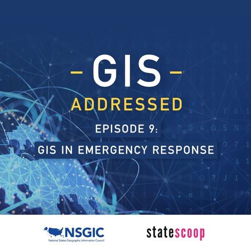 GIS Addressed — Episode 9: GIS in Emergency Response
