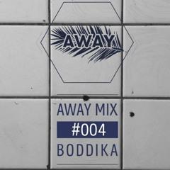 AWAY MIX #004 - BODDIKA