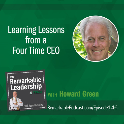 Learning Lessons from a Four Time CEO with Howard Green