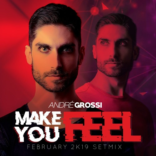 MAKE YOU FEEL (FEBRUARY 2K19 SETMIX)