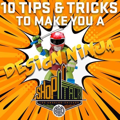 909 - 10 Tips & Tricks To Make You A Design Ninja - Shop Talk!