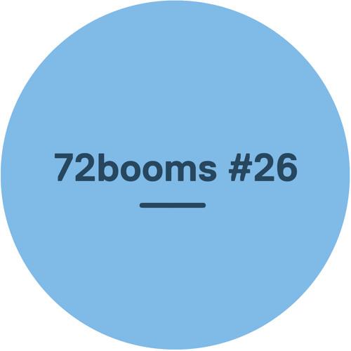 72 Booms #26 - w/ Bonobo, Hejira, Dexter Story, Roses Gabor & more
