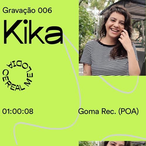 Gravação 006 – Kika