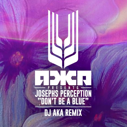 Josephs Perception - Don't Be a Blue (DJ AKA Remix) [FREE DL]