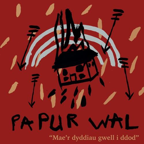 Papur Wal - Mae'r Dyddiau Gwell i Ddod