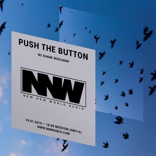 Push The Button w/ Shane Woolman - 10th January 2019