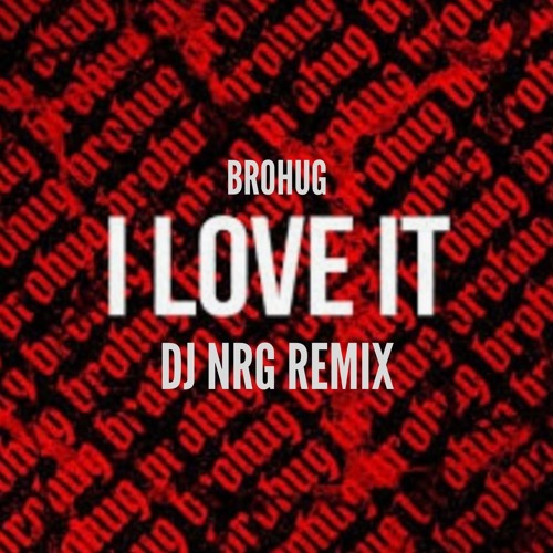 Brohug - I Love It - DJ NRG Remix
