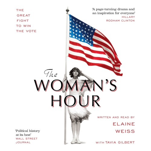 The Woman's Hour by Elaine Weiss, read by Tavia Gilbert and Elaine Weiss