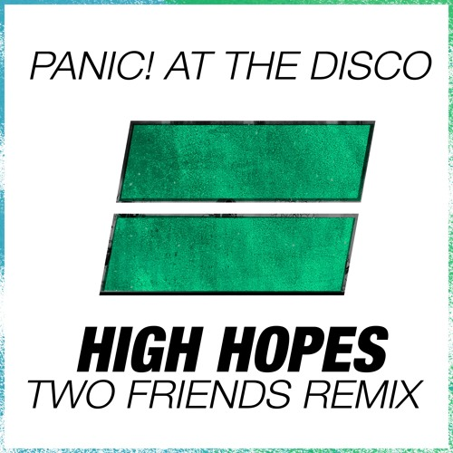 Panic! At The Disco - High Hopes (Two Friends Remix)