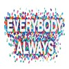 "Feb. 17th: Everybody Always - ""Don't Play it Safe"""
