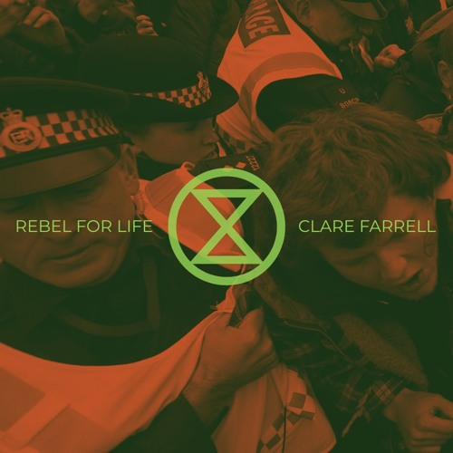#176 | Rebel For Life: Rebellion In The Age Of Extinction & Climate Breakdown w/ Clare Farrell