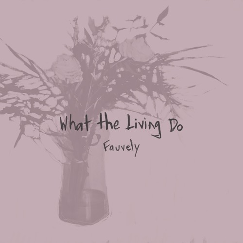 "Fauvely - ""What The Living Do"""