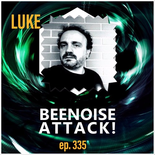 Beenoise Attack Episode 335 With Luke