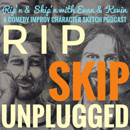 Ep 139 - Rip Skip Unplugged