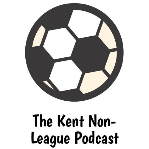 Kent Non-League Podcast - Episode 72