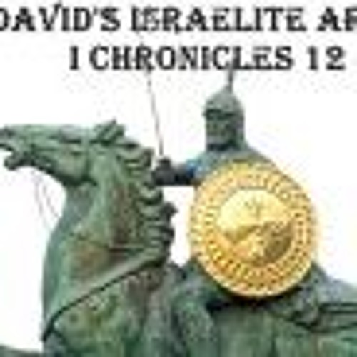 David's Israelite Army. I Chronicles 12