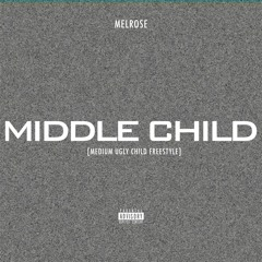 Melrose - Middle Child (Medium Ugly Child Freestyle)