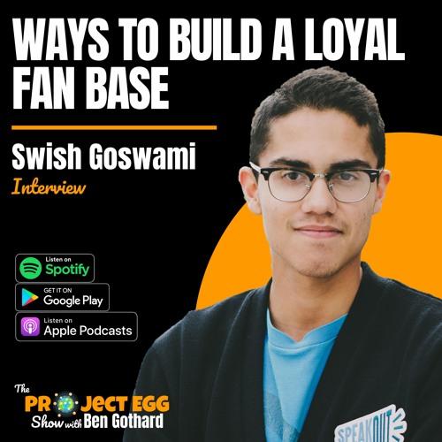 Ways To Build A Loyal Fan Base: Swish Goswami