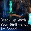 Dont Blow Up Creeper Break Up With Your Girlfriend Im Bored Ariana Grande Minecraft Parody Mp3