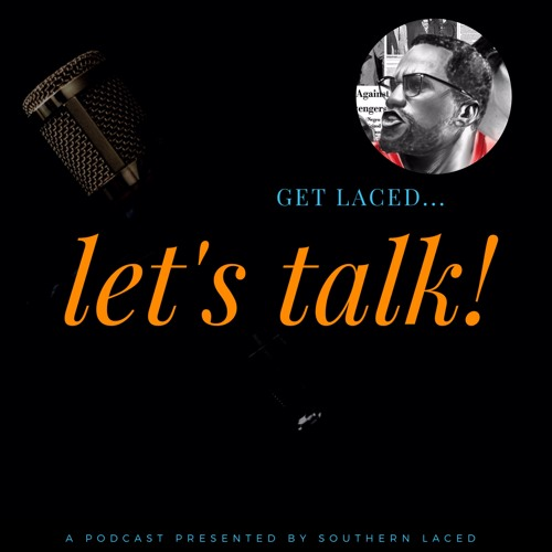 GET LACED… LET'S TALK! Podcast | Season 2 – Episode 2: The Arc of Freedom & Social Justice