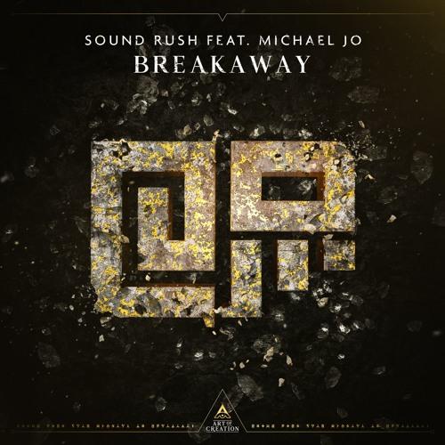 Sound Rush ft. Michael Jo - Breakaway [Preview]