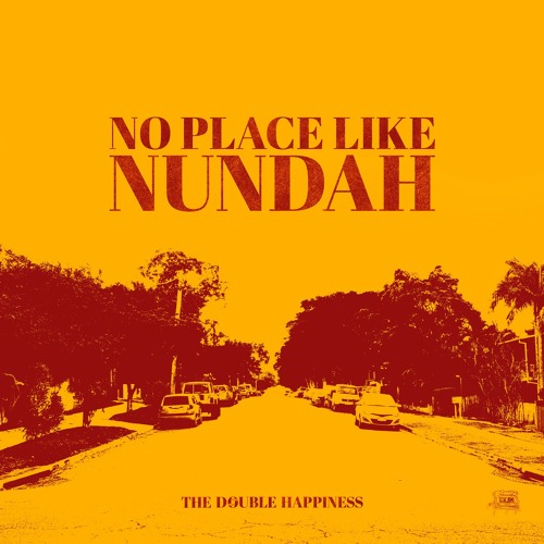 The Double Happiness - No Place Like Nundah