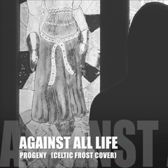 Against All Life - Progeny (Celtic Frost Cover)