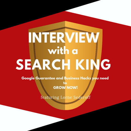 Interview with a SearchKing - Google Guarantees and Business Hacks you need to grow Now!