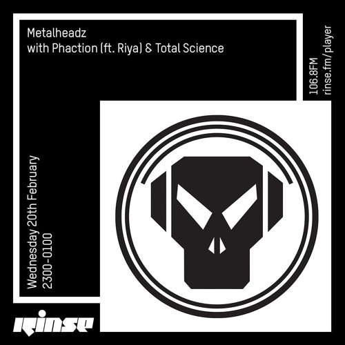 Phaction, Riya, Total Science - Metalheadz Rinse FM (20-02-2019)