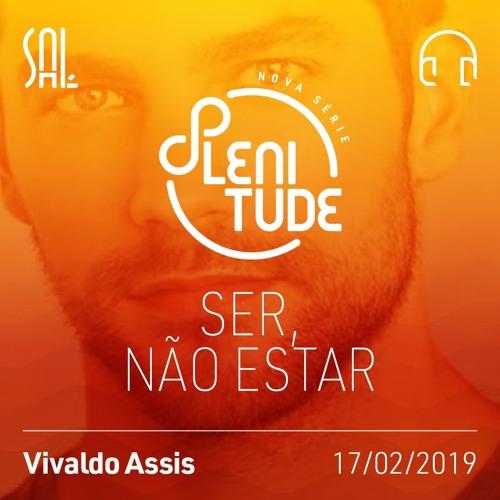 Plenitude #04 - Ser, Não Estar - Vivaldo Assis - 17/02/2019